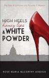 High Heels, Honey Lips, & White Powder: The Tales & Salvation of a Proverbs 5 Woman - Rose Maria McCarthy Anding