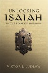Unlocking Isaiah in the Book of Mormon - Victor L. Ludlow