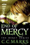 End of Mercy (Young Adult Dystopian) (The Mercy Series) (Volume 3) - C. C. Marks