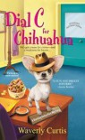 Dial C For Chihuahua - Waverly Curtis