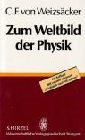 Zum Weltbild der Physik - Carl Friedrich von Weizsäcker