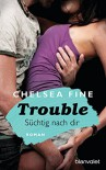 Trouble - Süchtig nach Dir: Roman - Chelsea Fine, Babette Schröder