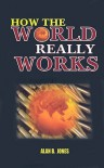 How The World Really Works - Alan B. Jones