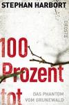 """100 Prozent Tot""Das Phantom Vom Grunewald - Stephan Harbort"