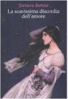 La soavissima discordia dell'amore - Stefania Bertola