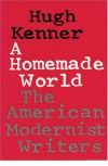 A Homemade World: The American Modernist Writers - Hugh Kenner