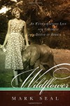 Wildflower: An Extraordinary Life and Untimely Death in Africa - Mark Seal