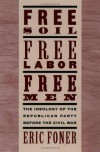 Free Soil, Free Labor, Free Men: The Ideology of the Republican Party before the Civil War - Eric Foner
