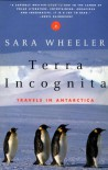 Terra Incognita: Travels in Antarctica - Sara Wheeler