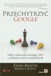 Przechytrzyć Google. Odkryj skuteczną strategię SEO i zdobądź szczyty wyszukiwarek - Evan Bailyn, Bradley Bailyn
