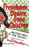 Frenchmen, Desire, Good Children: . . . and Other Streets of New Orleans! - John Churchill Chase