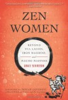 Zen Women: Beyond Tea Ladies, Iron Maidens, and Macho Masters - Grace Schireson, Miriam Levering