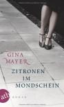 Zitronen im Mondschein - Gina Mayer