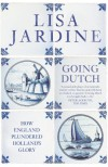 GOING DUTCH. How England Plundered Holland's Glory. - Lisa Jardine