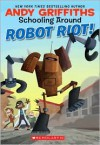 Robot Riot! (Schooling Around Series #4) - Andy Griffiths