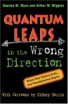 Quantum Leaps in the Wrong Direction - Charles M. Wynn, Arthur W. Wiggins