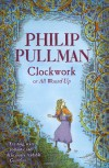 Clockwork (or All Wound Up) - Philip Pullman, Peter Bailey