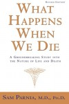 What Happens When We Die?: A Groundbreaking Study into the Nature of Life and Death - Sam Parnia