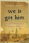 We Is Got Him: The Kidnapping that Changed America - Carrie Hagen