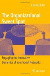 The Organizational Sweet Spot: Engaging the Innovative Dynamics of Your Social Networks - Charles Ehin