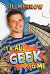 It's All Geek to Me - J.L. Merrow