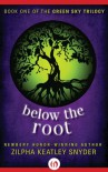 Below the Root: 1 (The Green Sky Trilogy) - Zilpha Keatley Snyder