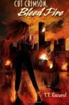 Cut Crimson, Bleed Fire - T.T. Escurel