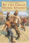 By the Great Horn Spoon! - Inc. Sid Fleischman, Eric Von Schmidt
