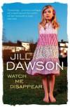 Watch Me Disappear - Jill Dawson