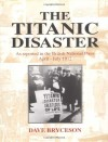 The Titanic Disaster: As Reported in the British National Press, April-July 1912 - Dave Bryceson, Bryceson