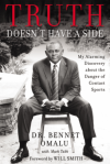 Truth Doesn't Have a Side: My Alarming Discovery about the Danger of Contact Sports - Bennet Omalu, Will Smith, Mark Tabb