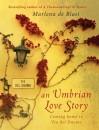 An Umbrian Love Story - Marlena  de Blasi