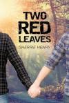 Two Red Leaves - Sherrie Henry