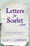 Letters for Scarlet - Julie C. Gardner