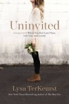 Uninvited: Living Loved When You Feel Less Than, Left Out, and Lonely - Lysa TerKeurst