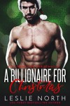 A Billionaire for Christmas (All I Want for Christmas is... Book 3) - Leslie North