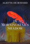 In Morningstar's Shadow: Dominion of the Fallen Stories - Aliette de Bodard
