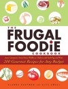 The Frugal Foodie Cookbook: 200 Gourmet Recipes for Any Budget - Alanna Kaufman, Alex Small