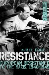 Resistance: European Resistance to the Nazis, 1940-1945 (Dialogue Espionage Classics) - M. R. D. Foot