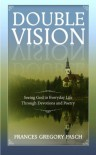 Double Vision: Seeing God in Everyday Life Through Devotions and Poetry - Frances Gregory Pasch