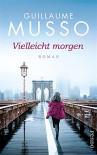 Vielleicht morgen: Roman - Guillaume Musso, Bettina Runge, Eliane Hagedorn