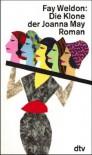 Die Klone Der Joanna May. Roman - Fay Weldon