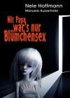 Mit Papa war's nur Blümchensex: Das Leben mit Papa als Liebhaber und mein Absturz in die Hölle - Nele Hoffmann, Manuela Ausserhofer