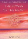 The Power of the Heart: Finding Your True Purpose in Life - Baptist de Pape
