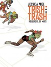 Trish Trash: Rollergirl from Mars Vol. 1 (Trish Trash graphic novels) - Jessica Abel