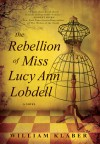 The Rebellion of Miss Lucy Ann Lobdell: A Novel - William Klaber