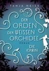 Die Erbin (Der Orden der weißen Orchidee 1) - Tanja Neise