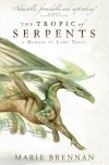 The Tropic of Serpents - Marie Brennan