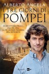 I tre giorni di Pompei: 23-25 ottobre 79 D.C: ora per ora, la più grande tragedia dell'antichità (Di Tutto di Più) (Italian Edition) - Alberto Angela