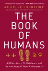 The Book of Humans: 4 Billion Years, 20,000 Genes, and the New Story of How We Became Us - Adam Rutherford